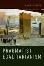 Pragmatist Egalitarianism ebook by David Rondel