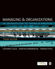 Managing and Organizations - An Introduction to Theory and Practice ebook by Martin Kornberger,Stewart R Clegg,Tyrone S. Pitsis