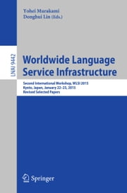 Worldwide Language Service Infrastructure - Second International Workshop, WLSI 2015, Kyoto, Japan, January 22-23, 2015. Revised Selected Papers ebook by Yohei Murakami,Donghui Lin