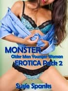 Monster Older Man Younger Woman Erotica Pack 2 ebook by Susie Spanks