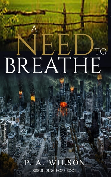 A Need To Breathe - A Novel From A Dying World ebook by P.A. Wilson