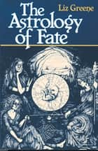 The Astrology of Fate ebook by Liz Greene