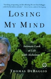 Losing My Mind - An Intimate Look at Life with Alzheimer's ebook by Thomas DeBaggio