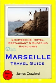 Marseille, France Travel Guide - Sightseeing, Hotel, Restaurant & Shopping Highlights (Illustrated) ebook by James Crawford