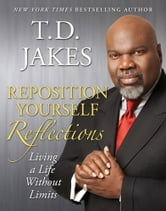 Reposition Yourself Reflections - Living Life Without Limits ebook by T.D. Jakes
