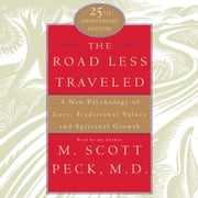 The Road Less Traveled - A New Psychology of Love, Traditional Values, and Spritual Growth audiobook by M. Scott Peck