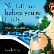 No Tattoos Before You're Thirty ebook by Sam de Brito