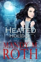 Heated Holiday: A Vampire Romance ebook by Mandy M. Roth