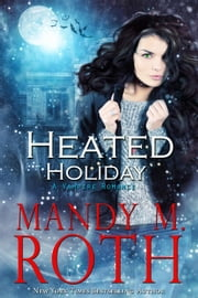 Heated Holiday: A Vampire Romance - Bureau of Paranormal Investigation, #2 ebook by Mandy M. Roth