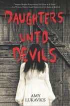 Daughters Unto Devils - A chilling debut ebook by Amy Lukavics