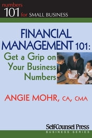 Financial Management 101 - Get a Grip on Your Business Numbers ebook by Angie Mohr
