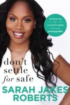 Don't Settle for Safe - Embracing the Uncomfortable to Become Unstoppable ebook by Sarah Jakes Roberts, Lisa Bevere