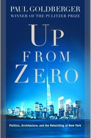 Up from Zero - Politics, Architecture, and the Rebuilding of New York ebook by Paul Goldberger