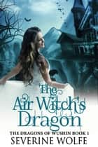 The Air Witch's Dragon ebook by Severine Wolfe