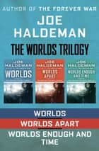 The Worlds Trilogy - Worlds, Worlds Apart, and Worlds Enough and Time ebook by Joe Haldeman