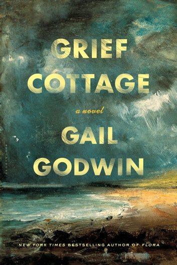 Grief Cottage - A Novel ebook by Gail Godwin