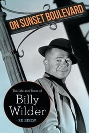 On Sunset Boulevard - The Life and Times of Billy Wilder ebook by Ed Sikov