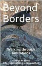 Beyond Borders - Walking through limitations ebook by Gbenga Oladosu