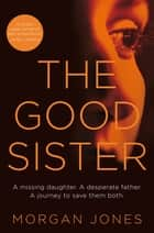 The Good Sister eBook by Morgan Jones