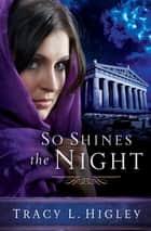 So Shines the Night eBook by Tracy Higley