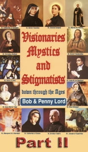 Visionaries Mystics and Stigmatists Part II ebook by Bob Lord,Penny Lord
