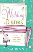 The Wedding Diaries ebook by Sam Binnie