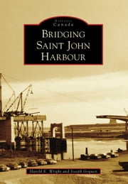 Bridging Saint John Harbour ebook by Harold E. Wright, Joseph Goguen