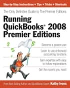 Running QuickBooks 2008 Premier Editions: The Only Definitive Guide to the Premier Editions ebook by Kathy Ivens