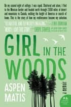Girl in the Woods - A Memoir ebook by Aspen Matis