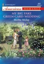 My Big Fake Green-Card Wedding (Mills & Boon American Romance) ebook by Mollie Molay