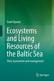 Ecosystems and Living Resources of the Baltic Sea - Their assessment and management ebook by Evald Ojaveer