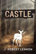 Castle - A Novel ebook by J. Robert Lennon