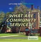 What Are Community Services? ebook by Lisa Idzikowski, Heather Moore Niver