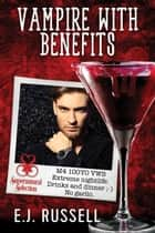 Vampire with Benefits ebook by E.J. Russell