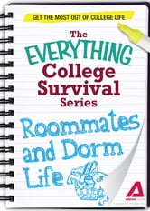 Roommates and Dorm Life: Get the most out of college life ebook by Adams Media