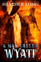 A Man Called Wyatt ebook by Heather Long