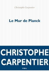Le Mur de Planck ebook by Christophe Carpentier