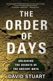 The Order of Days - The Maya World and the Truth About 2012 ebook by David Stuart