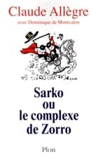 Sarko ou le complexe de Zorro ebook by Claude ALLEGRE, Dominique de MONTVALON
