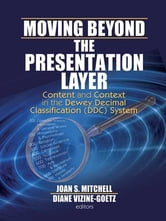 Moving Beyond the Presentation Layer - Content and Context in the Dewey Decimal Classification (DDC) System ebook by
