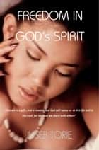 Freedom In God's Spirit ebook by Juseb Torie
