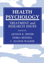 Health Psychology - Treatment and Research Issues ebook by Arthur R. Zeiner,Debra Bendell,C. Eugene Walker