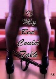 If My Bed Could Talk ebook by Rayven Skyy