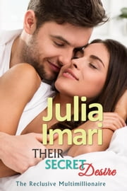 Their Secret Desire - The Reclusive Multimillionaire, #2 ebook by Julia Imari