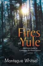 The Fires of Yule ebook by Montague Whitsel