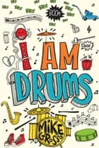 I Am Drums ebook by Mike Grosso