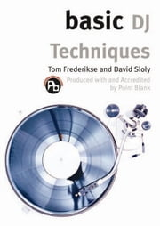 Basic DJ Techniques ebook by Tom Frederikse