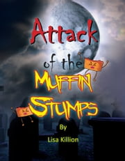 Attack of the Muffin Stumps ebook by Lisa Killion