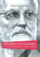Eugenio Scalfari - L'intellettuale dilettante ebook by Francesco Bucci