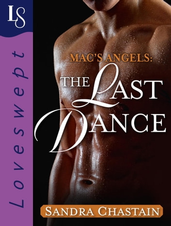 Mac's Angels: The Last Dance - A Loveswept Classic Romance ebook by Sandra Chastain